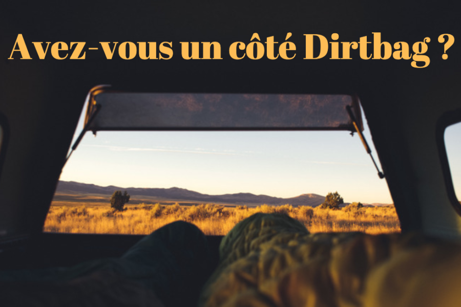 Êtes-vous un «Dirtbag» ?